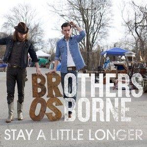 brothersosborne-stayalittlelonger